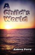 A Child's World - Perry, Aubrey