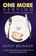 One More Serving: Because Life Is Meant to Be Full - A Sampling from the Food for Thought Chronicles - Brunner, Kathy