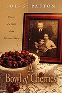 A Bowl of Cherries: Memoir of a Child of the Mid 20th Century - Patton, Lois S.