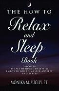 The How to Relax and Sleep Book: Discover Simple Methods That Empower You to Master Anxiety and Stress - Suchy Pt, Monika M.