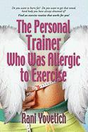 Memoirs of the Personal Trainer Who Was Allergic to Exercise - Yovetich, Rani