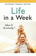 Life in a Week: Book Two - What Is Spirituality? - Keller, Michael Shawn