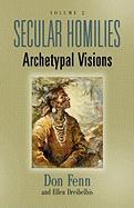 Secular Homilies: Archetypal Visions - Volume II - Fenn, Don; Dreibelbis, Ellen