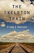 The Skeleton Train - Hansen, Craig J.