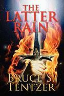 The Latter Rain - Tentzer, Bruce S.
