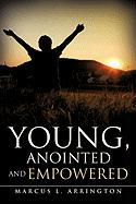 Young, Anointed and Empowered - Arrington, Marcus L.
