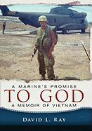 A Marine's Promise to God: A Memoir of Vietnam - Ray, David L.