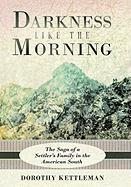 Darkness Like the Morning: The Saga of a Settler's Family in the American South - Kettleman, Dorothy