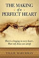 The Making of a Perfect Heart - Marchman, Tillie