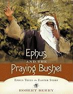 Ephus and the Praying Bushel: Ephus Tells the Easter Story - Berry, Robert