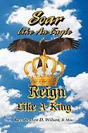Soar Like an Eagle, Reign Like a King - Wilson, B. Min Rev Seaton D.