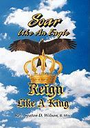 Soar Like an Eagle, Reign Like a King - Wilson, B. Min Rev Seaton D.