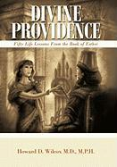 Divine Providence: Fifty Life Lessons from the Book of Esther - Wilcox M. D. M. P. H. , Howard D.