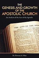 The Genesis and Growth of the Apostolic Church: An Analysis of the Acts of the Apostles - Fisher, Dr Norman a.