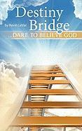 Destiny Bridge: ...Dare to Believe God - LeVar, Kevin