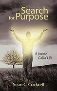 Search for Purpose: A Journey Called Life - Cockrell, Sean C.