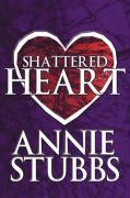 Shattered Heart - Stubbs, Annie