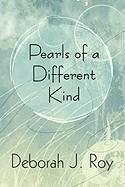 Pearls of a Different Kind - Roy, Deborah J.