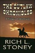 The Outlaw Chronicles: A Trilogy of Adventures - Stoney, Rich L.
