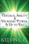 Natural Ability & Heavenly Power Is Up to You - C, Kelvin L.; L. C. , Kelvin