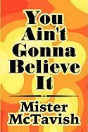 You Ain't Gonna Believe It - McTavish, Mister; Mister McTavish
