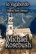 IO Vagabondo: Stories from Abroad - Rosebush, Michael