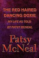 The Red Haired Dancing Doxie: My Life as Told by Patsy McNeal - McNeal, Patsy