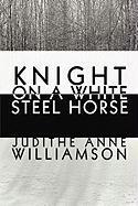 Knight on a White Steel Horse - Williamson, Judithe Anne