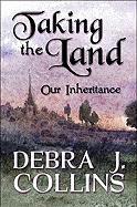Taking the Land: Our Inheritance - Collins, Debra J.