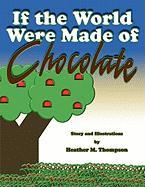 If the World Were Made of Chocolate - Thompson, Heather M.