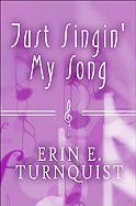 Just Singin' My Song - Turnquist, Erin E.