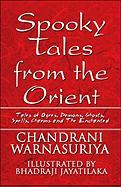 Spooky Tales from the Orient: Tales of Ogres, Demons, Ghosts, Spells, Charms and the Enchanted - Warnasuriya, Chandrani
