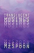 Translucent Musings - Mzspoon
