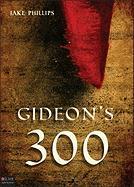 Gideon's 300 - Phillips, Jake
