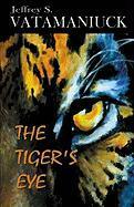 The Tiger's Eye - Vatamaniuck, Jeffrey S.