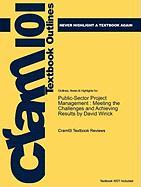 Outlines & Highlights for Public-Sector Project Management: Meeting the Challenges and Achieving Results by David Wirick, ISBN: 9780470487310 - Cram101 Textbook Reviews