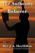 The Authority of the Believer: Principles Set Forth in the Epistle to the Ephesians - MacMillan, Rev J. a.