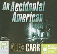 An Accidental American - Carr, Alex