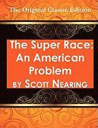 The Super Race: An American Problem - The Original Classic Edition - Nearing, Scott