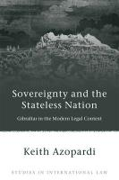Sovereignty and the Stateless Nation: Gibraltar in the Modern Legal Context - Azopardi, Keith