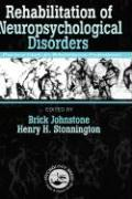 Rehabilitation of Neuropsychological Disorders: A Practical Guide for Rehabilitation Professionals - Johnstone, Brick; Stonnington, Henry H.; Johnstone, B.