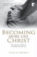 Becoming More Like Christ: A Contemporary Biblical Journey - Holmes, Peter R. , PhD; Williams, Susan B.