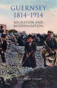 Guernsey, 1814-1914: Migration and Modernisation - Crossan, Rose-Marie