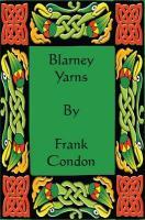 Blarney Yarns - Condon, Frank
