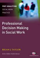 Professional Decision Making in Social Work - Taylor, Brian J.