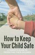 How to Keep Your Child Safe: A Parent's Guide to Protecting Their Children - Lee, Allison