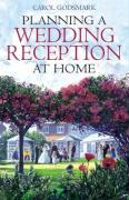 Planning a Wedding Reception at Home - Godsmark, Carol