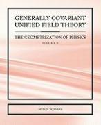 Generally Covariant Unified Field Theory - The Geometrization of Physics - Volume V - Evans, Myron W.