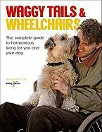 Waggy Tails & Wheelchairs: The Complete Guide to Harmonious Living for You and Your Dog - Epp, Alexander