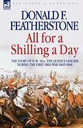 All for a Shilling a Day: The Story of H. M. 16th, the Queen's Lancers, During the First Sikh War 1845 - 1846 - Featherstone, Donald F.